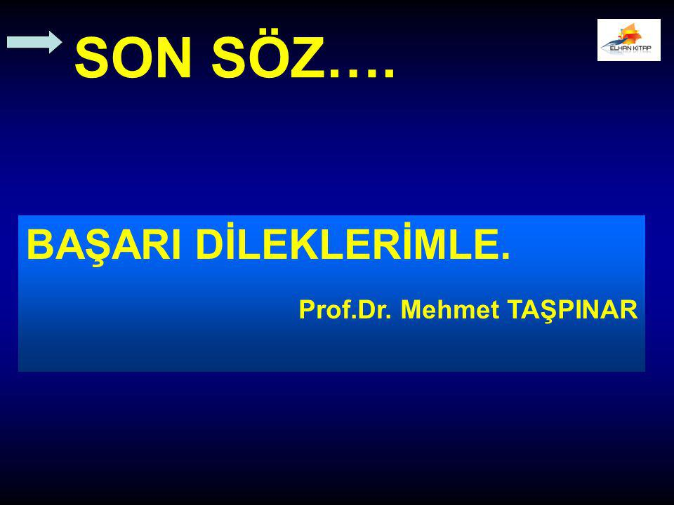SON SÖZ…. BAŞARI DİLEKLERİMLE. Prof.Dr. Mehmet TAŞPINAR