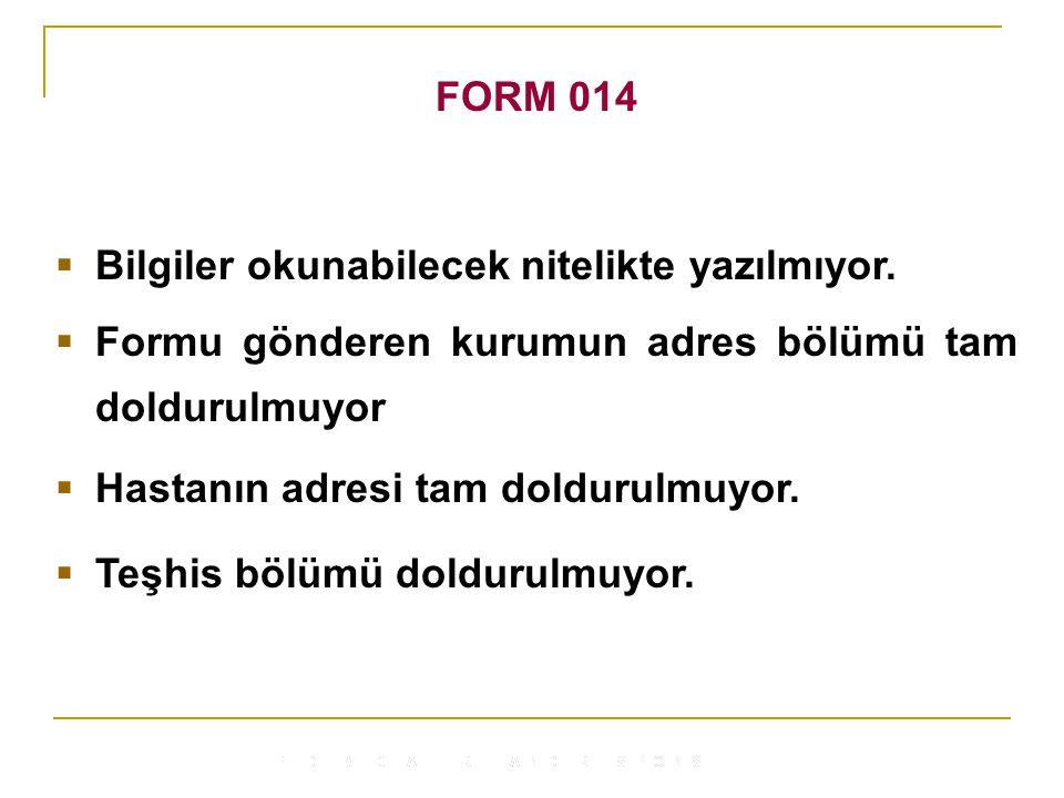 FORM 014 Bilgiler okunabilecek nitelikte yazılmıyor. Formu gönderen kurumun adres bölümü tam doldurulmuyor.