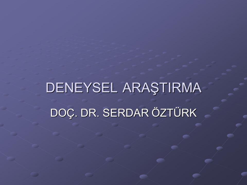 DENEYSEL ARAŞTIRMA DOÇ. DR. SERDAR ÖZTÜRK