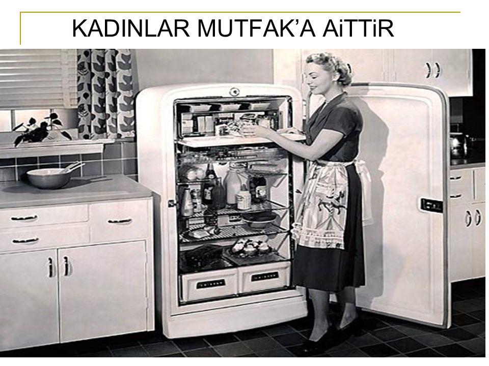 KADINLAR MUTFAK'A AiTTiR