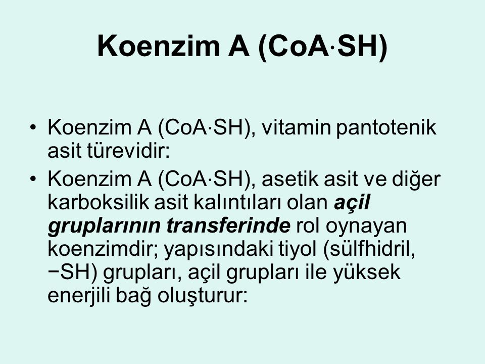 Koenzim A (CoA⋅SH) Koenzim A (CoA⋅SH), vitamin pantotenik asit türevidir: