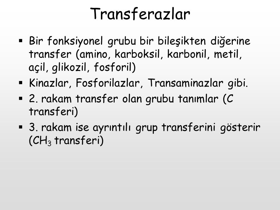Transferazlar Bir fonksiyonel grubu bir bileşikten diğerine transfer (amino, karboksil, karbonil, metil, açil, glikozil, fosforil)