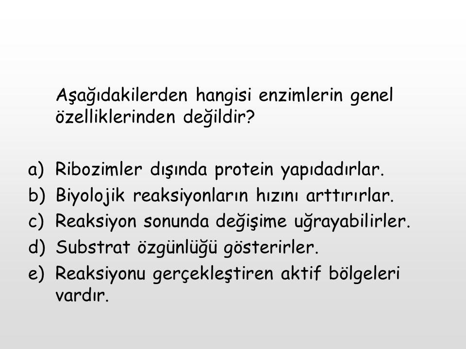 Aşağıdakilerden hangisi enzimlerin genel özelliklerinden değildir