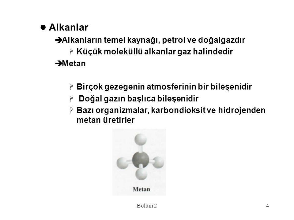 Alkanlar Alkanların temel kaynağı, petrol ve doğalgazdır