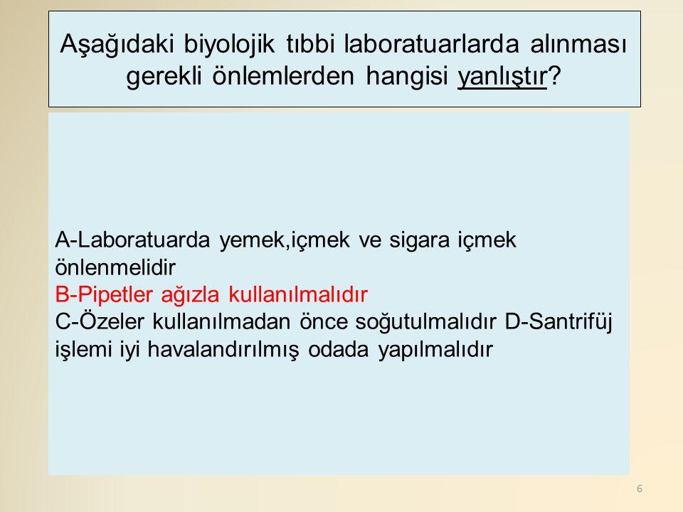 Aşağıdaki biyolojik tıbbi laboratuarlarda alınması gerekli önlemlerden hangisi yanlıştır