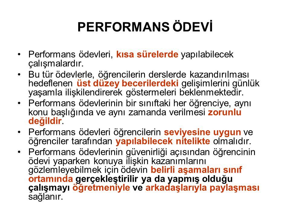 PERFORMANS ÖDEVİ Performans ödevleri, kısa sürelerde yapılabilecek çalışmalardır.