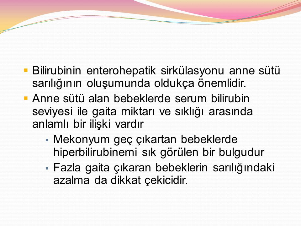 Bilirubinin enterohepatik sirkülasyonu anne sütü sarılığının oluşumunda oldukça önemlidir.