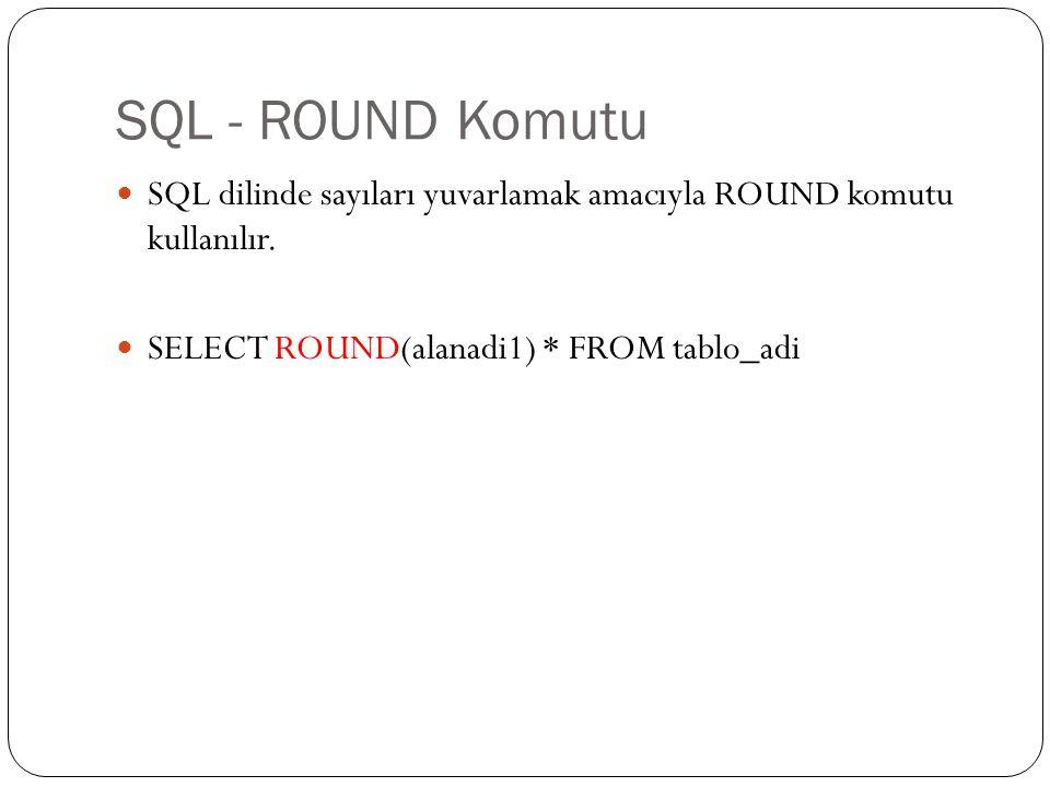 SQL - ROUND Komutu SQL dilinde sayıları yuvarlamak amacıyla ROUND komutu kullanılır.