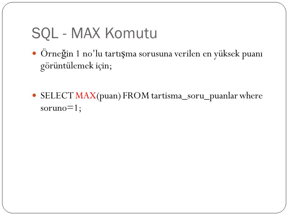 SQL - MAX Komutu Örneğin 1 no'lu tartışma sorusuna verilen en yüksek puanı görüntülemek için;