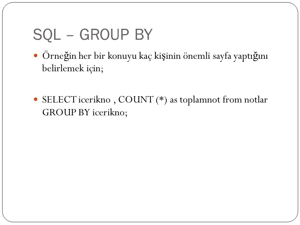 SQL – GROUP BY Örneğin her bir konuyu kaç kişinin önemli sayfa yaptığını belirlemek için;