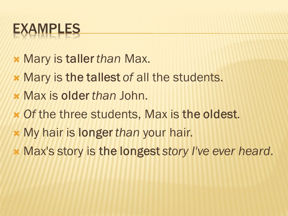 EXAMPLES Mary is taller than Max.