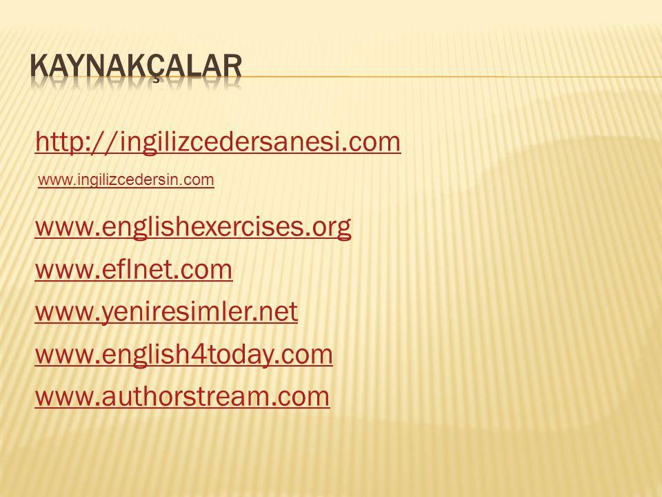 KAYNAKÇALAR http://ingilizcedersanesi.com www.englishexercises.org www.eflnet.com www.yeniresimler.net www.english4today.com www.authorstream.com