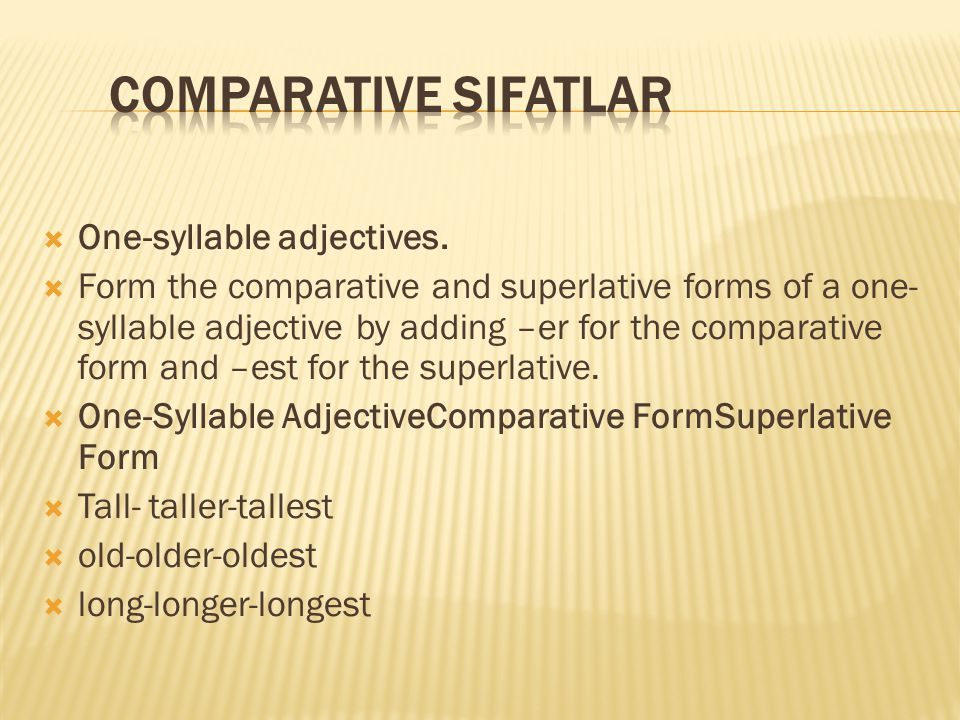 COMPARATIVE SIFATLAR One-syllable adjectives.