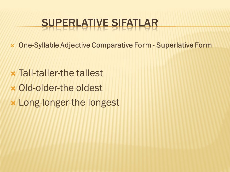 SUPERLATIVE SIFATLAR Tall-taller-the tallest Old-older-the oldest