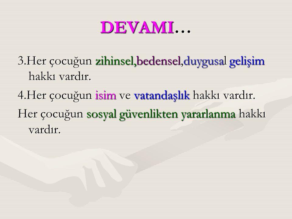 DEVAMI… 3.Her çocuğun zihinsel,bedensel,duygusal gelişim hakkı vardır.