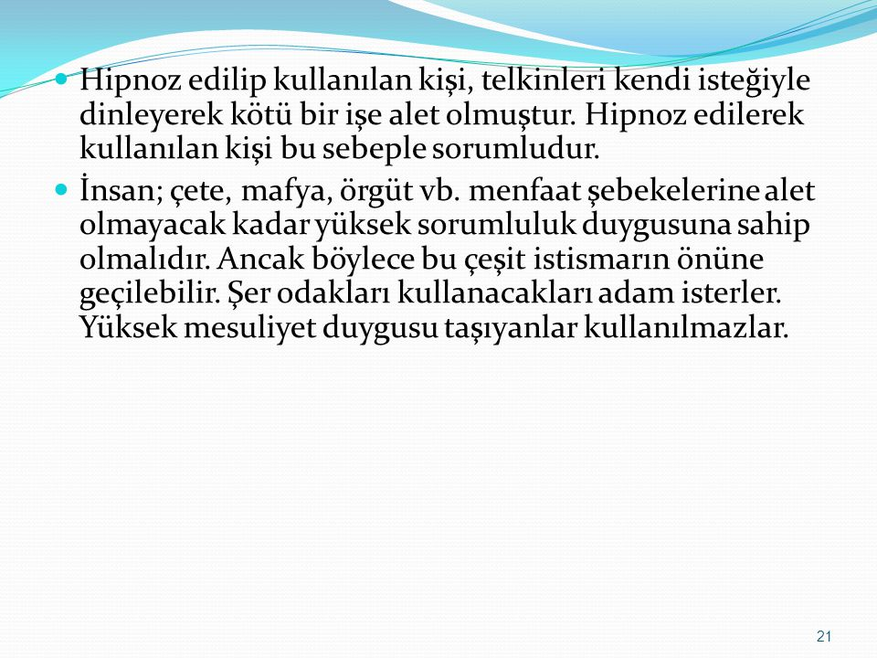 Hipnoz edilip kullanılan kişi, telkinleri kendi isteğiyle dinleyerek kötü bir işe alet olmuştur. Hipnoz edilerek kullanılan kişi bu sebeple sorumludur.