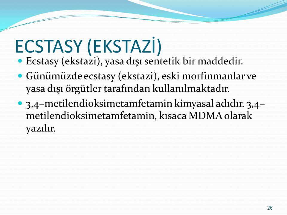 ECSTASY (EKSTAZİ) Ecstasy (ekstazi), yasa dışı sentetik bir maddedir.