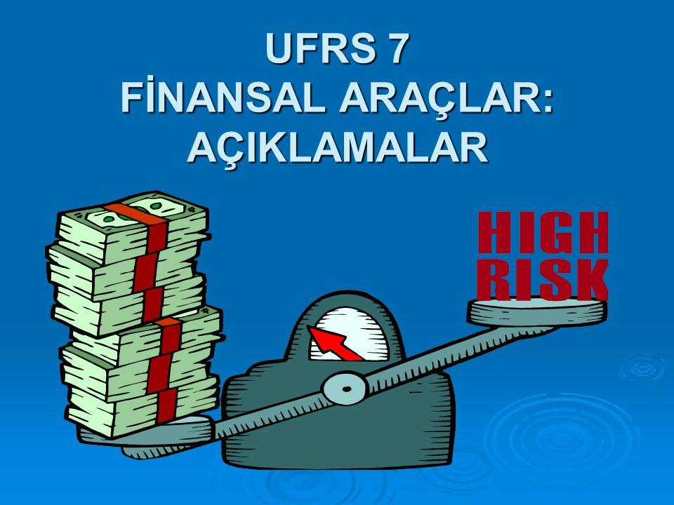 UFRS 7 FİNANSAL ARAÇLAR: AÇIKLAMALAR