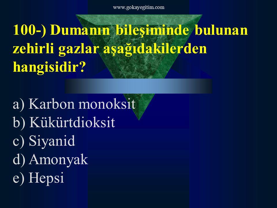 www.gokayegitim.com 100-) Dumanın bileşiminde bulunan zehirli gazlar aşağıdakilerden hangisidir a) Karbon monoksit.