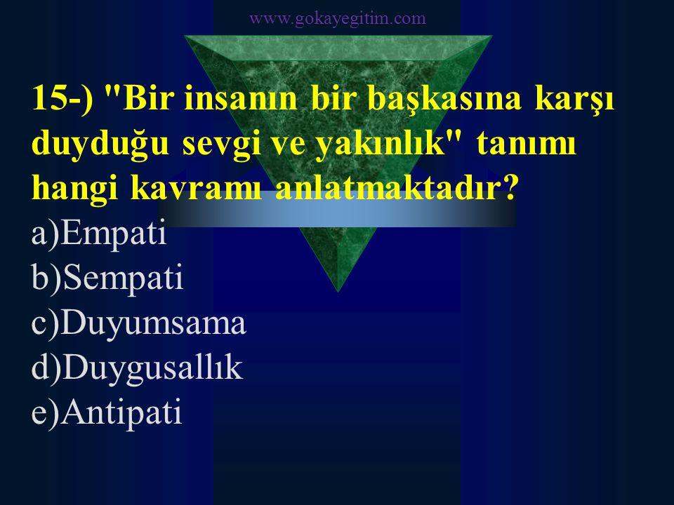 www.gokayegitim.com 15-) Bir insanın bir başkasına karşı duyduğu sevgi ve yakınlık tanımı hangi kavramı anlatmaktadır