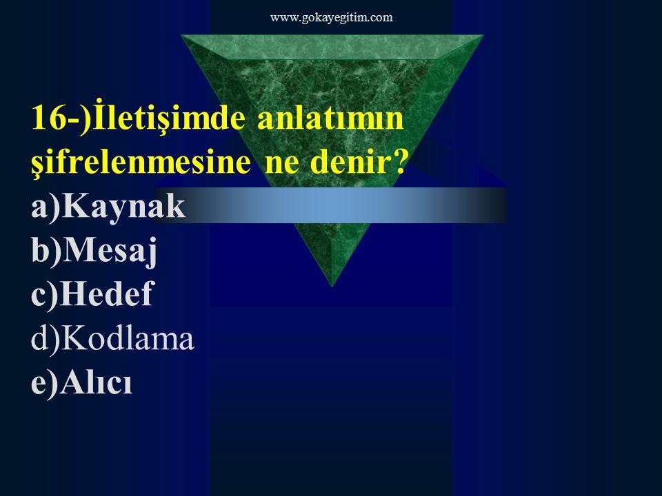 16-)İletişimde anlatımın şifrelenmesine ne denir a)Kaynak b)Mesaj