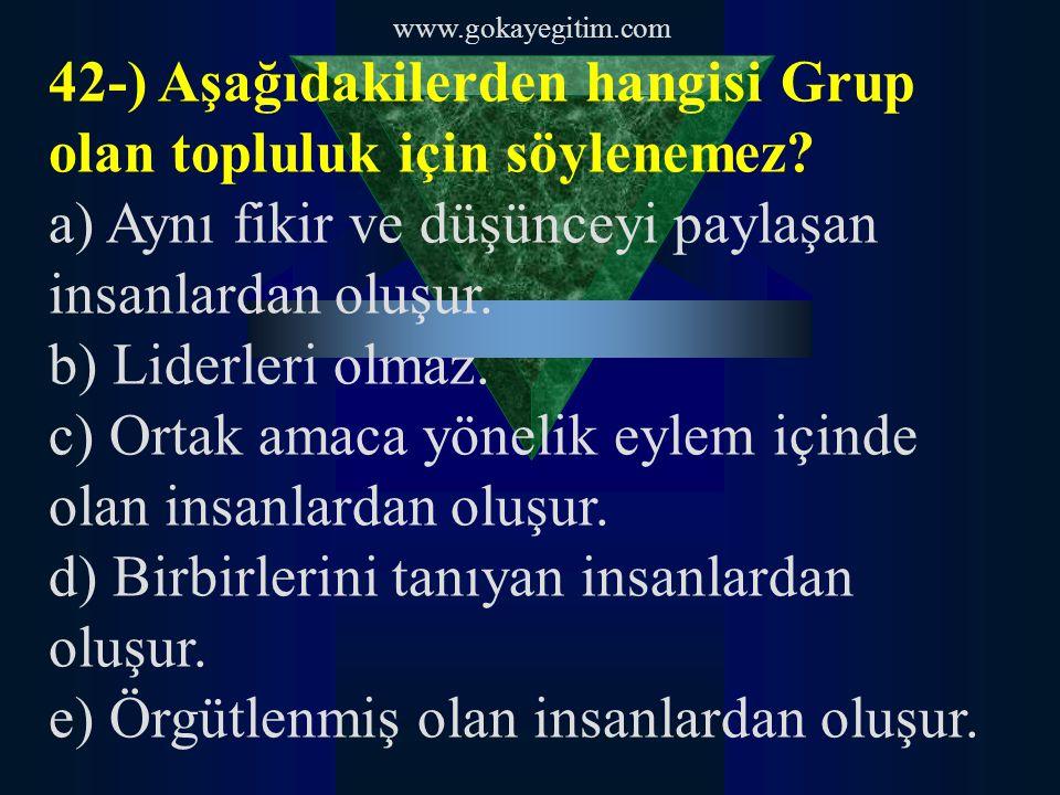 42-) Aşağıdakilerden hangisi Grup olan topluluk için söylenemez