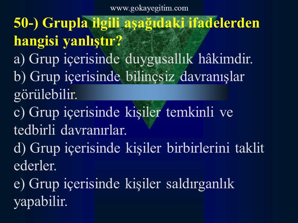 50-) Grupla ilgili aşağıdaki ifadelerden hangisi yanlıştır