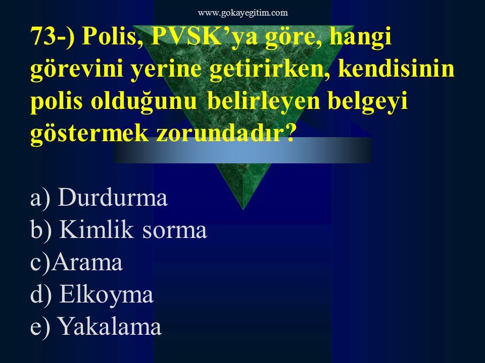 www.gokayegitim.com 73-) Polis, PVSK'ya göre, hangi görevini yerine getirirken, kendisinin polis olduğunu belirleyen belgeyi göstermek zorundadır