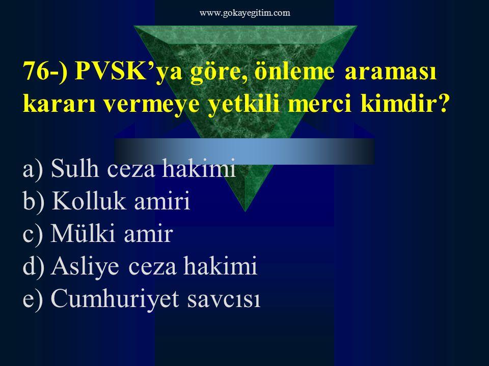 76-) PVSK'ya göre, önleme araması kararı vermeye yetkili merci kimdir