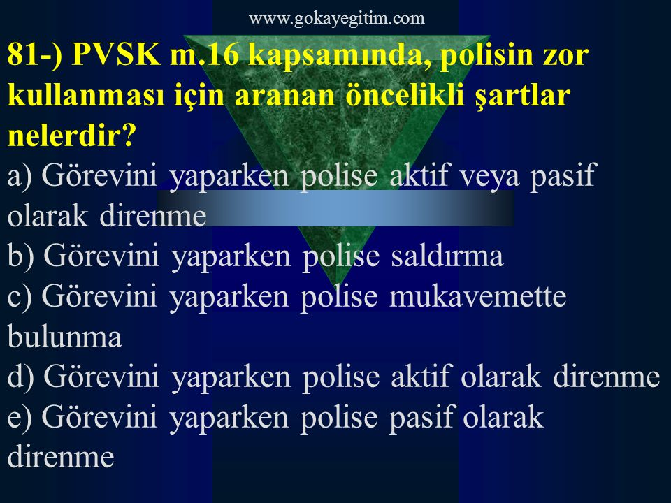 a) Görevini yaparken polise aktif veya pasif olarak direnme