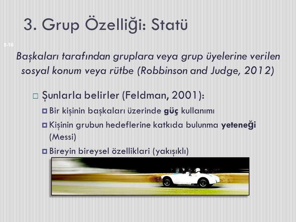 3. Grup Özelliği: Statü Başkaları tarafından gruplara veya grup üyelerine verilen sosyal konum veya rütbe (Robbinson and Judge, 2012)