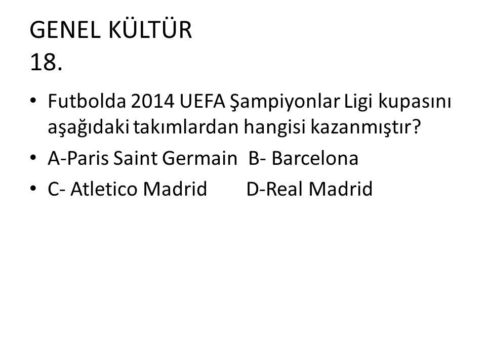 GENEL KÜLTÜR 18. Futbolda 2014 UEFA Şampiyonlar Ligi kupasını aşağıdaki takımlardan hangisi kazanmıştır