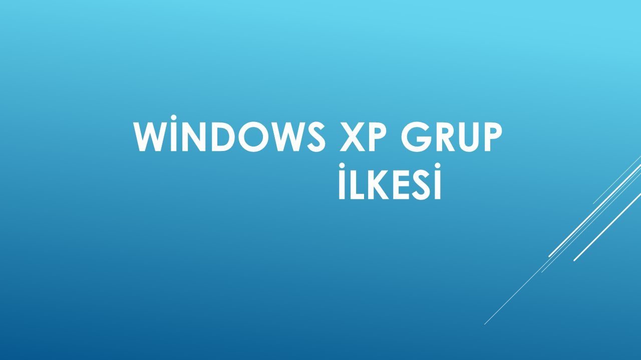 WİNDOWS XP GRUP İLKESİ