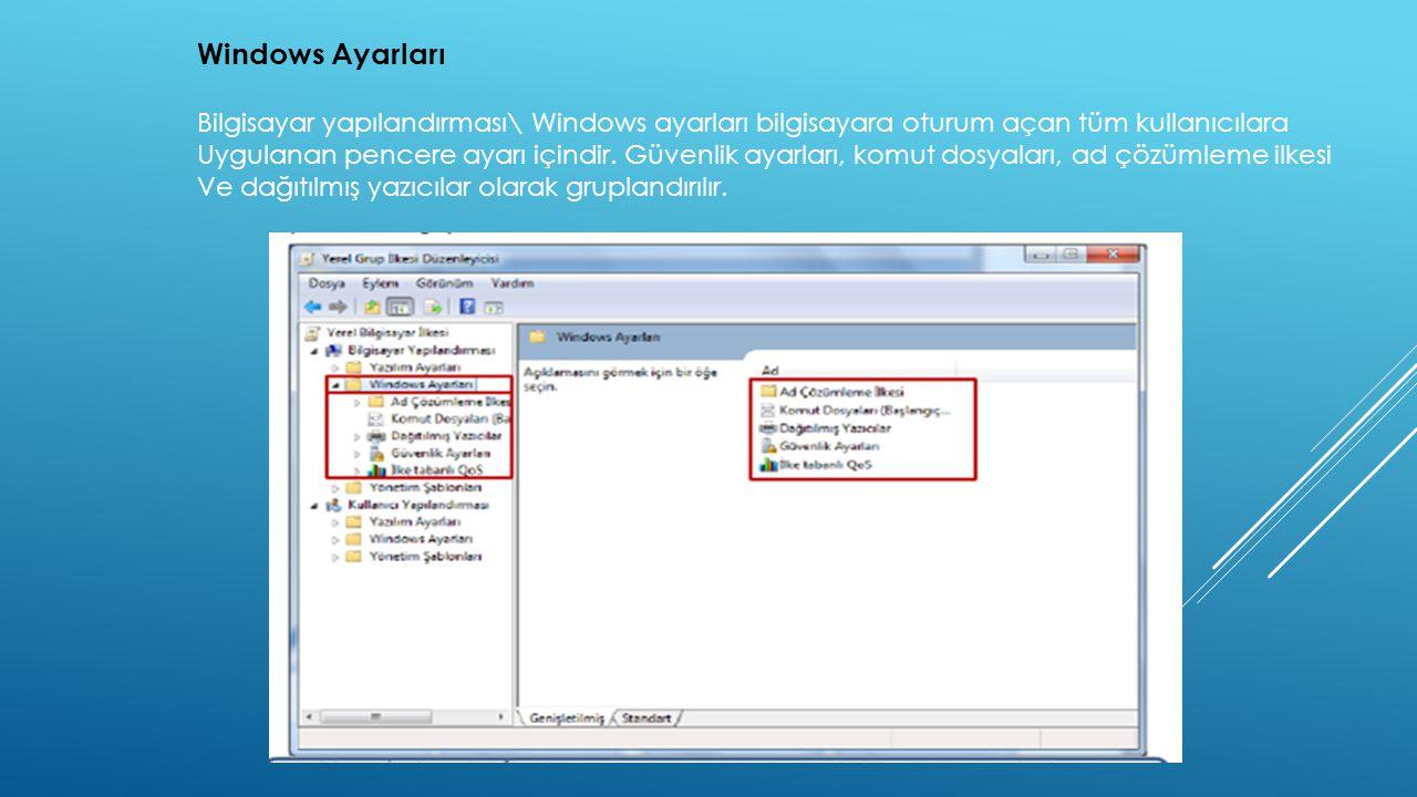 Windows Ayarları Bilgisayar yapılandırması\ Windows ayarları bilgisayara oturum açan tüm kullanıcılara.