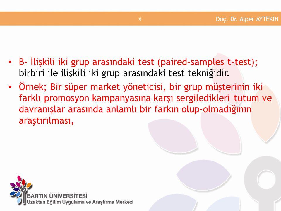 Doç. Dr. Alper AYTEKİN B- İlişkili iki grup arasındaki test (paired-samples t-test); birbiri ile ilişkili iki grup arasındaki test tekniğidir.