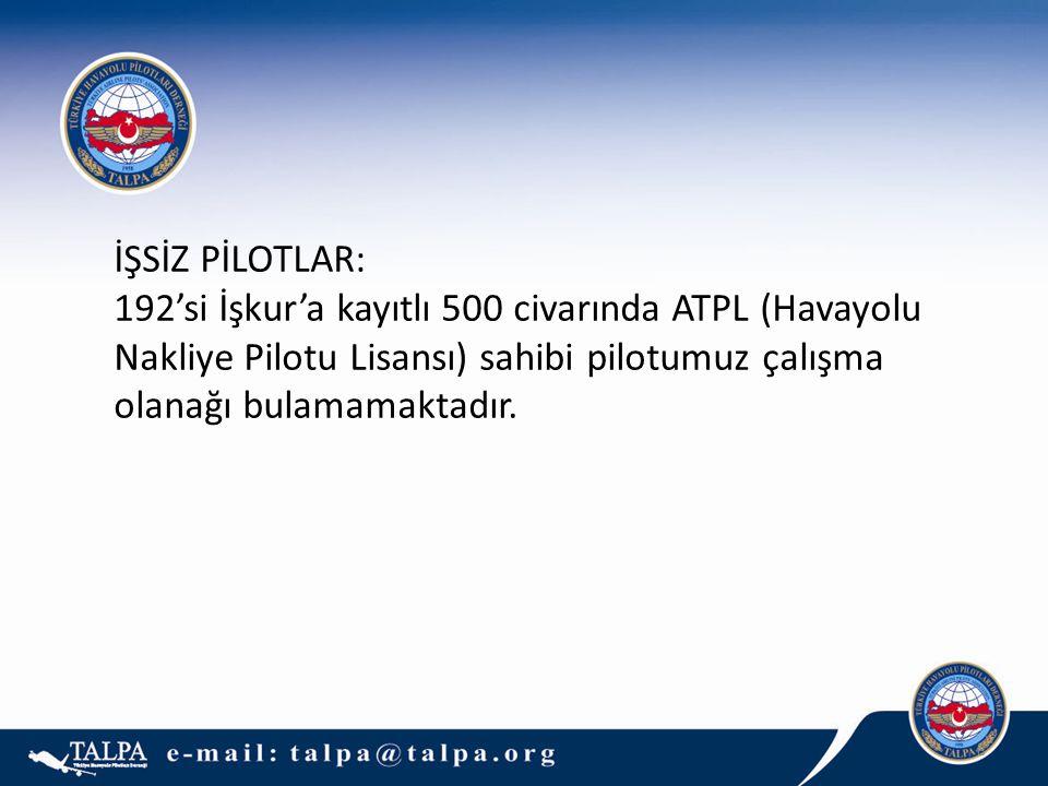 İŞSİZ PİLOTLAR: 192'si İşkur'a kayıtlı 500 civarında ATPL (Havayolu Nakliye Pilotu Lisansı) sahibi pilotumuz çalışma olanağı bulamamaktadır.