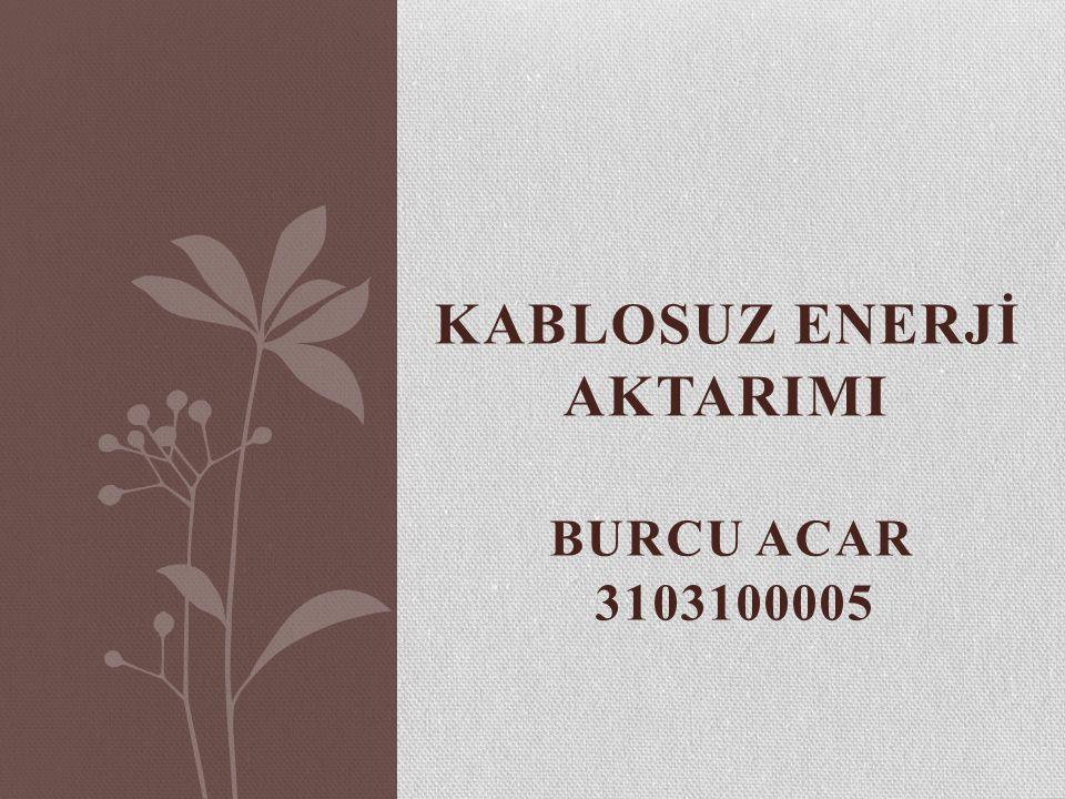 KABLOSUZ ENERJİ AKTARIMI BURCU ACAR 3103100005