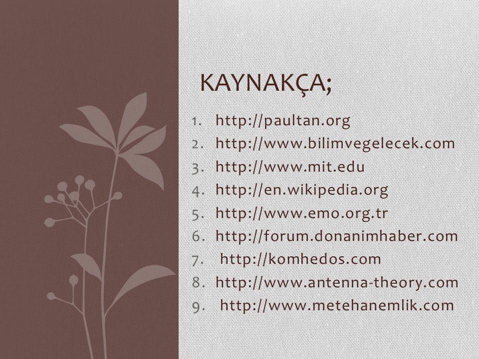 Kaynakça; http://paultan.org http://www.bilimvegelecek.com