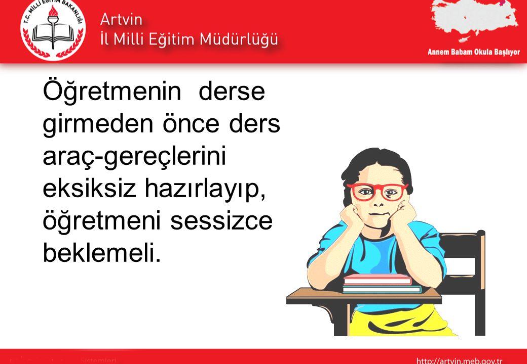 Öğretmenin derse girmeden önce ders araç-gereçlerini eksiksiz hazırlayıp, öğretmeni sessizce beklemeli.