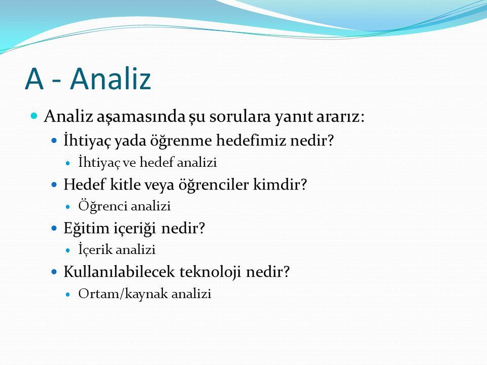 A - Analiz Analiz aşamasında şu sorulara yanıt ararız: