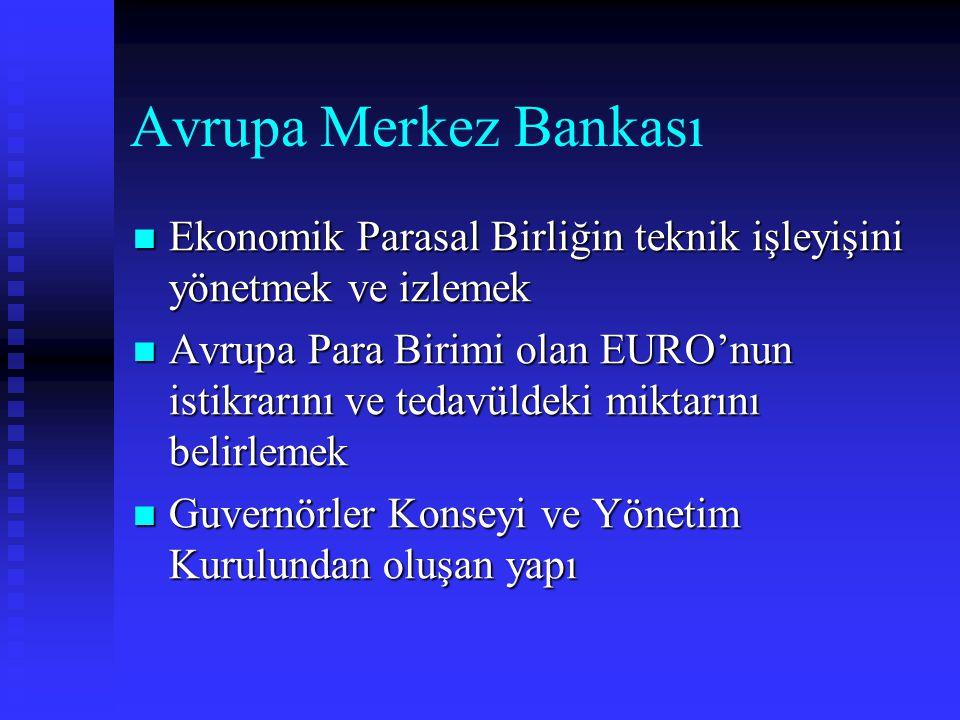 Avrupa Merkez Bankası Ekonomik Parasal Birliğin teknik işleyişini yönetmek ve izlemek.