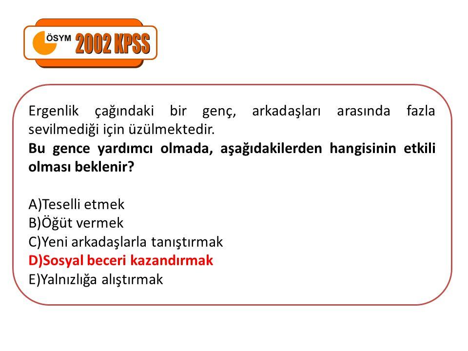 2002 KPSS Ergenlik çağındaki bir genç, arkadaşları arasında fazla sevilmediği için üzülmektedir.