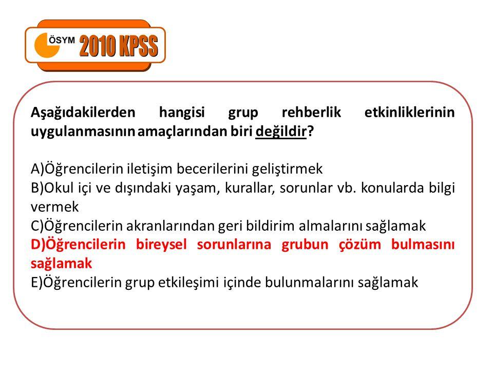 2010 KPSS Aşağıdakilerden hangisi grup rehberlik etkinliklerinin uygulanmasının amaçlarından biri değildir