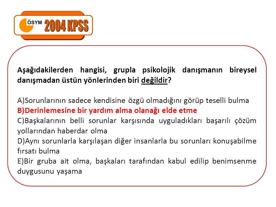 2004 KPSS Aşağıdakilerden hangisi, grupla psikolojik danışmanın bireysel danışmadan üstün yönlerinden biri değildir
