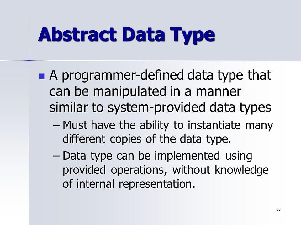 Abstract Data Type A programmer-defined data type that can be manipulated in a manner similar to system-provided data types.