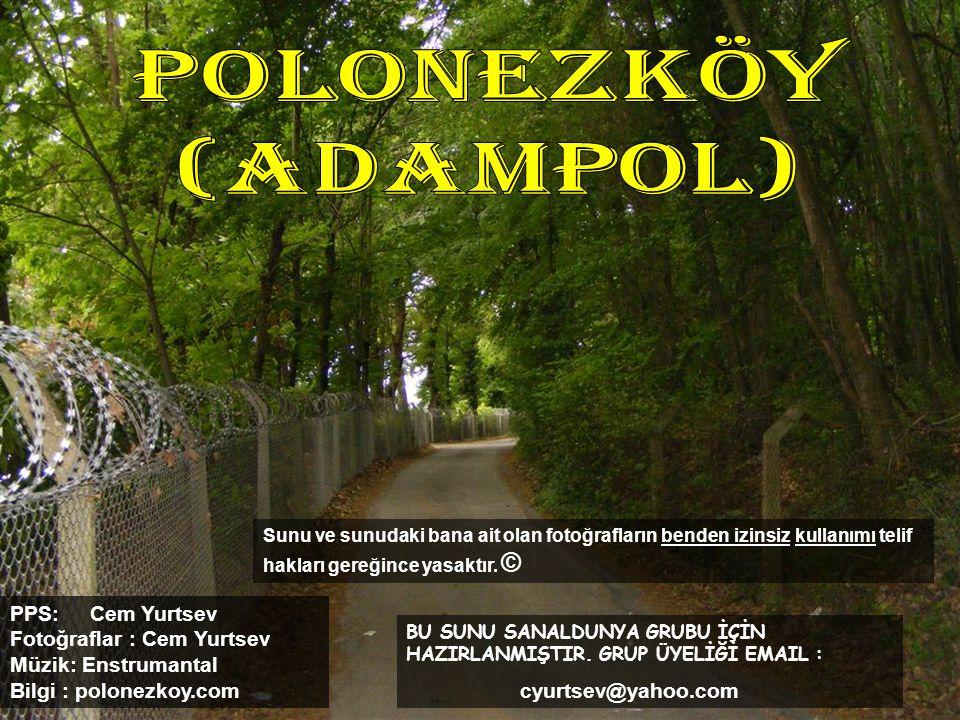 POLONEZKÖY (ADAMPOL) Sunu ve sunudaki bana ait olan fotoğrafların benden izinsiz kullanımı telif hakları gereğince yasaktır. ©