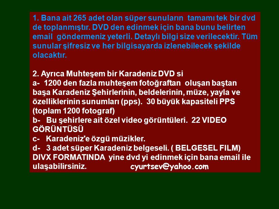 1. Bana ait 265 adet olan süper sunuların tamamı tek bir dvd de toplanmıştır. DVD den edinmek için bana bunu belirten email göndermeniz yeterli. Detaylı bilgi size verilecektir. Tüm sunular şifresiz ve her bilgisayarda izlenebilecek şekilde olacaktır.