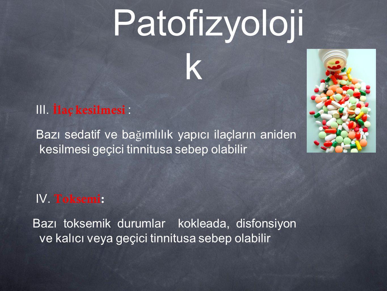 Patofizyolojik III. İlaç kesilmesi :