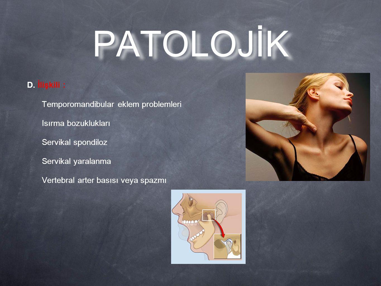 PATOLOJİK D. İlişkili : Temporomandibular eklem problemleri