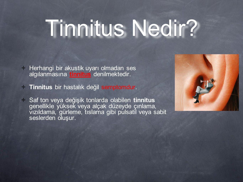 Tinnitus Nedir Herhangi bir akustik uyarı olmadan ses algılanmasına tinnitus denilmektedir. Tinnitus bir hastalık değil semptomdur.